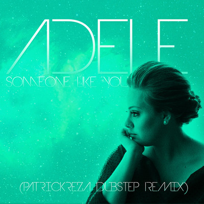 Adele-Someone Like You (PatrickReza Dubstep Remix)