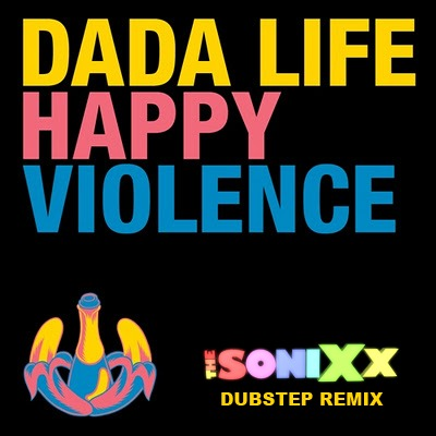 Dada Life - Happy Violence (The Sonixx Dubstep Remix)