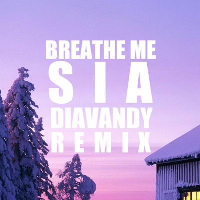 Sia-Breathe Me (DiaVandy Remix)