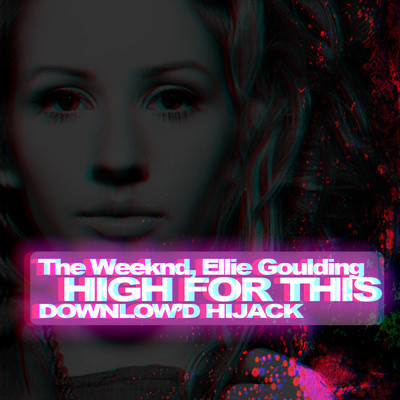 The Weeknd, Ellie Goulding-High For This (Downlow'd Hijack)