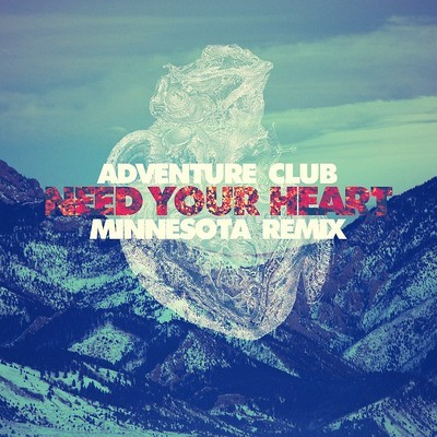 Adventure Club ft. Kai-Need Your Heart (Minnesota Remix)